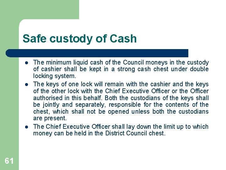 Safe custody of Cash l l l 61 The minimum liquid cash of the