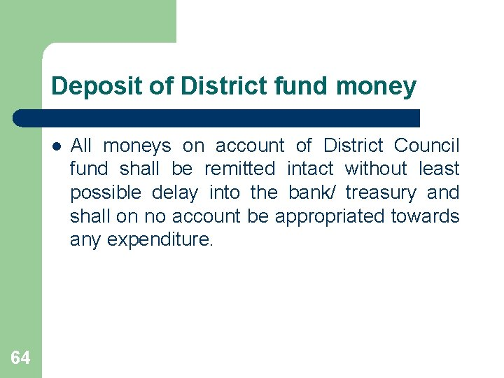 Deposit of District fund money l 64 All moneys on account of District Council