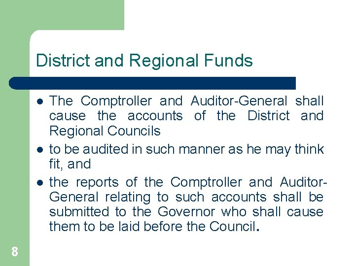 District and Regional Funds l l l 8 The Comptroller and Auditor-General shall cause