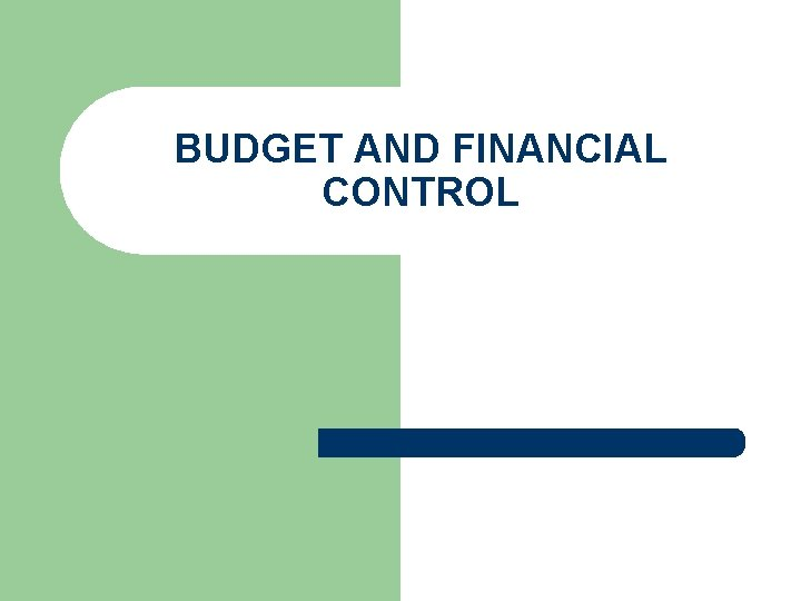 BUDGET AND FINANCIAL CONTROL