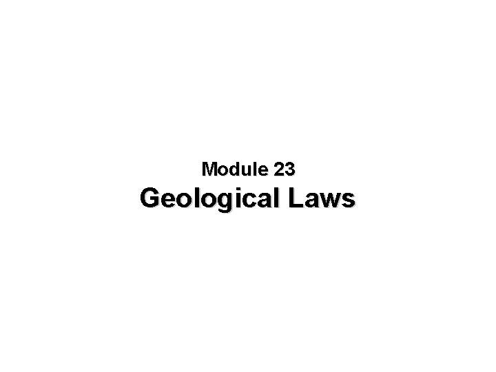 Module 23 Geological Laws