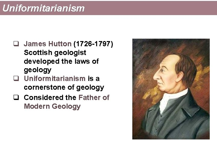 Uniformitarianism q James Hutton (1726 -1797) Scottish geologist developed the laws of geology q