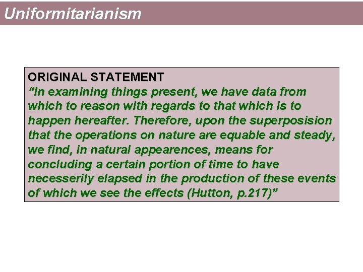 """Uniformitarianism ORIGINAL STATEMENT """"In examining things present, we have data from which to reason"""