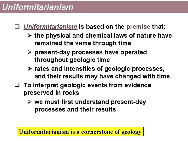 Uniformitarianism q Uniformitarianism is based on the premise that: Ø the physical and chemical
