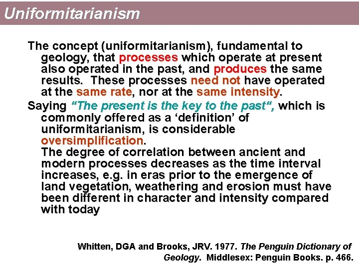 Uniformitarianism The concept (uniformitarianism), fundamental to geology, that processes which operate at present also