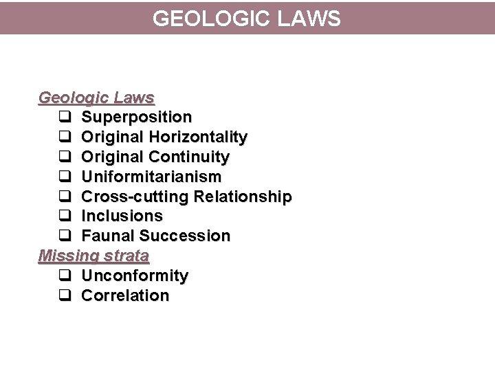 GEOLOGIC LAWS Geologic Laws q Superposition q Original Horizontality q Original Continuity q Uniformitarianism