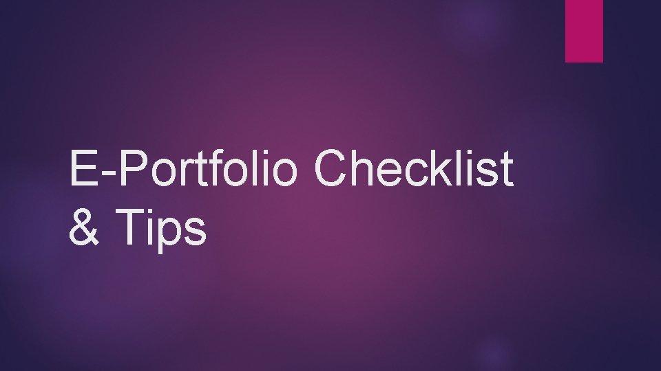E-Portfolio Checklist & Tips