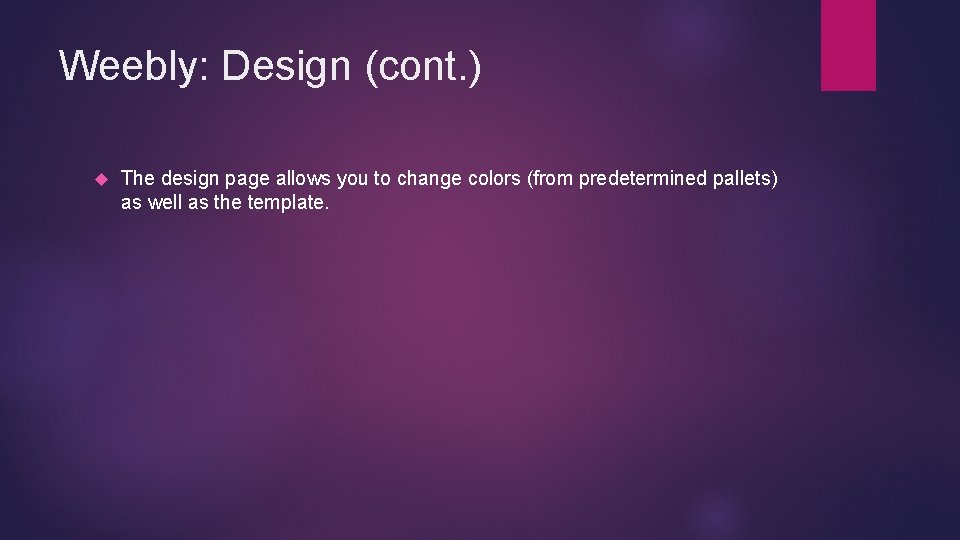 Weebly: Design (cont. ) The design page allows you to change colors (from predetermined