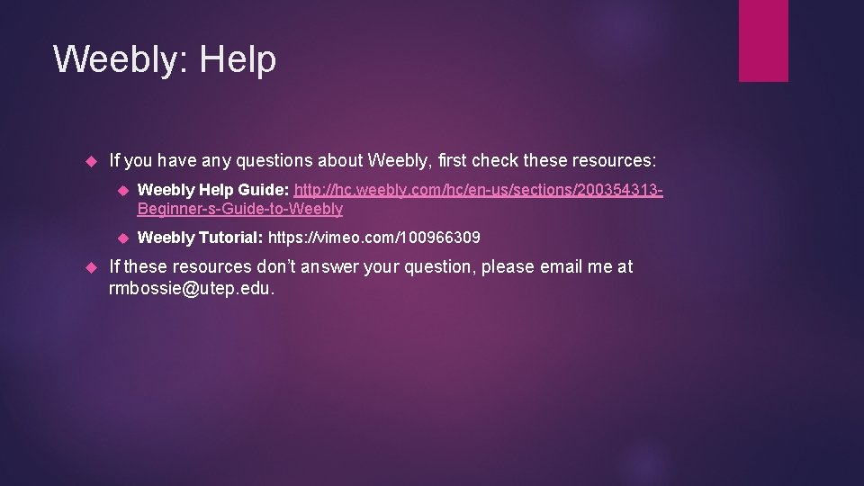 Weebly: Help If you have any questions about Weebly, first check these resources: Weebly