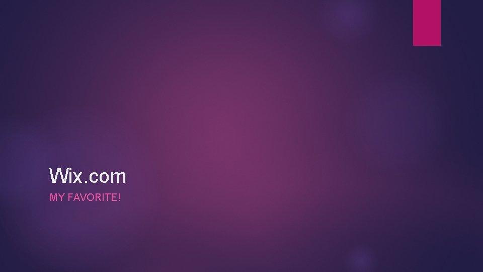 Wix. com MY FAVORITE!
