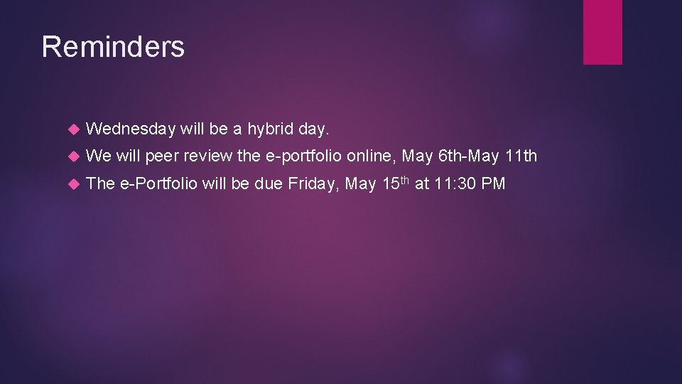 Reminders Wednesday will be a hybrid day. We will peer review the e-portfolio online,