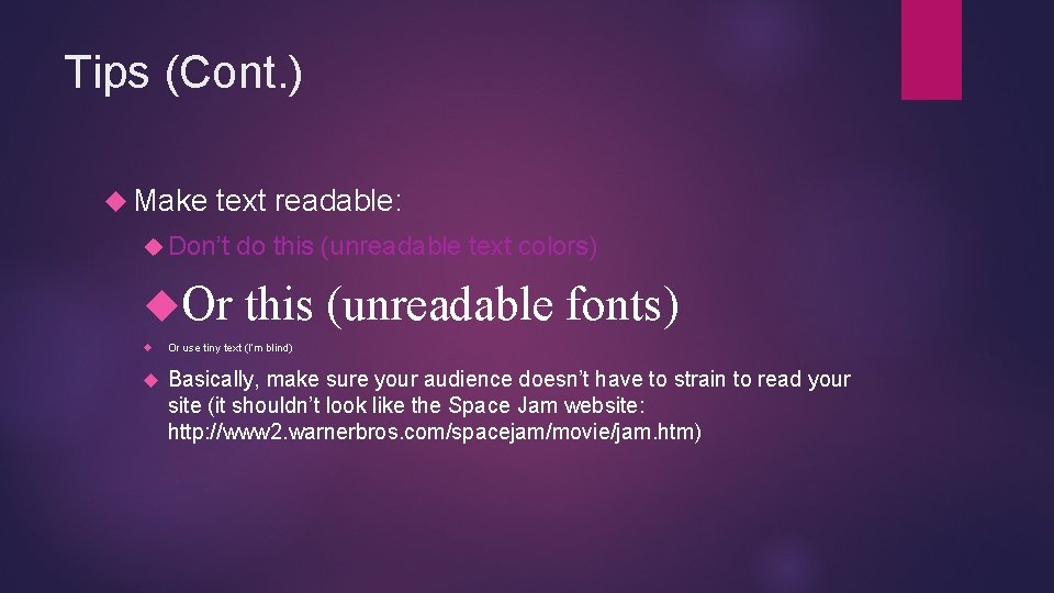 Tips (Cont. ) Make text readable: Don't Or do this (unreadable text colors) this