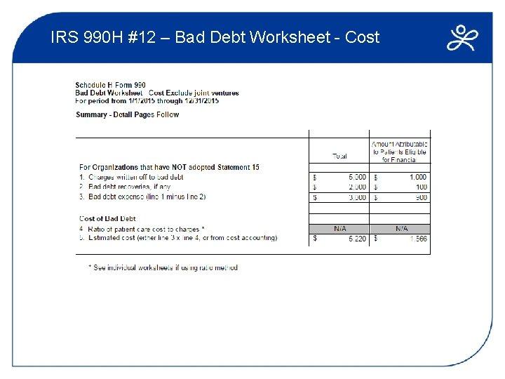 IRS 990 H #12 – Bad Debt Worksheet - Cost