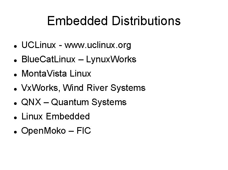Embedded Distributions UCLinux - www. uclinux. org Blue. Cat. Linux – Lynux. Works Monta.