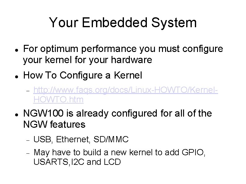 Your Embedded System For optimum performance you must configure your kernel for your hardware