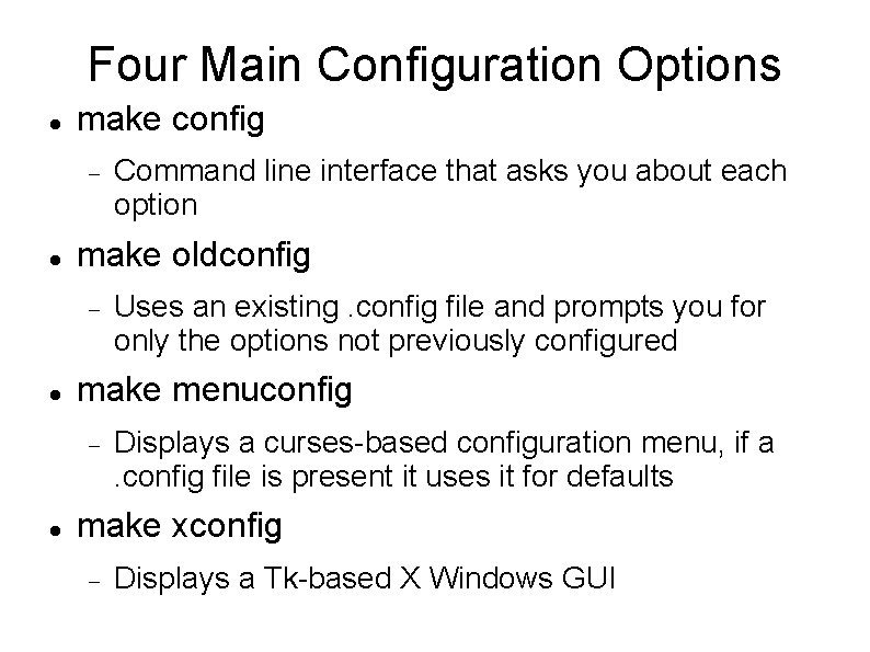 Four Main Configuration Options make config make oldconfig Uses an existing. config file and
