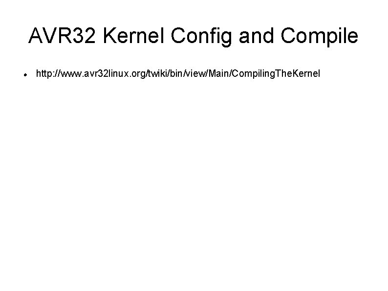 AVR 32 Kernel Config and Compile http: //www. avr 32 linux. org/twiki/bin/view/Main/Compiling. The. Kernel