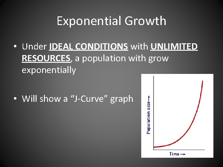 Exponential Growth • Under IDEAL CONDITIONS with UNLIMITED RESOURCES, a population with grow exponentially