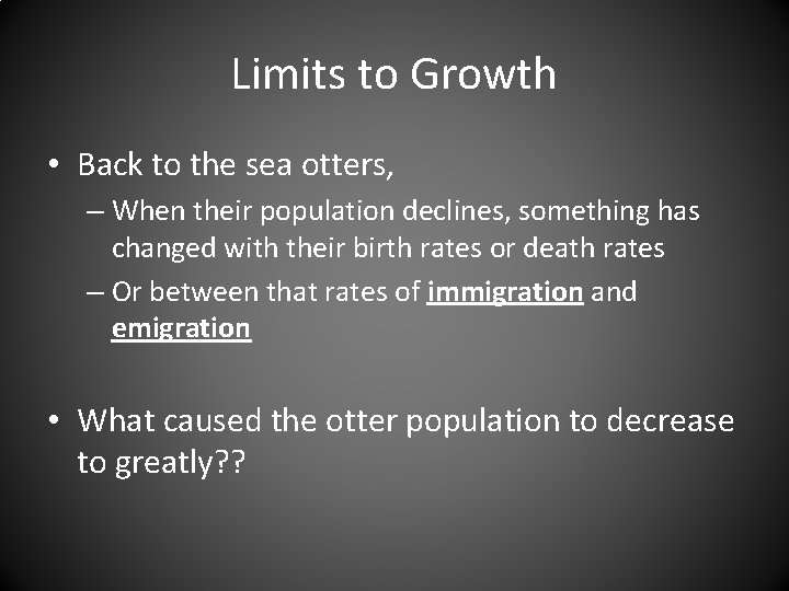 Limits to Growth • Back to the sea otters, – When their population declines,