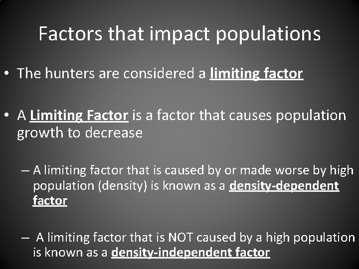 Factors that impact populations • The hunters are considered a limiting factor • A