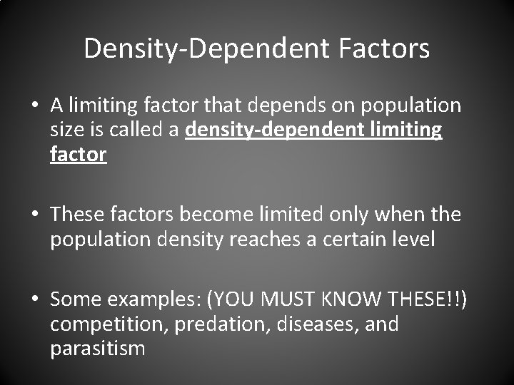 Density-Dependent Factors • A limiting factor that depends on population size is called a