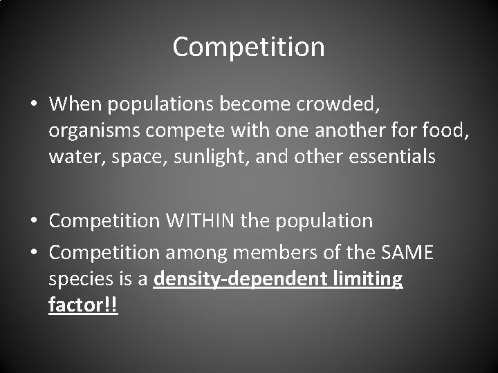 Competition • When populations become crowded, organisms compete with one another food, water, space,