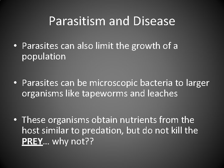 Parasitism and Disease • Parasites can also limit the growth of a population •