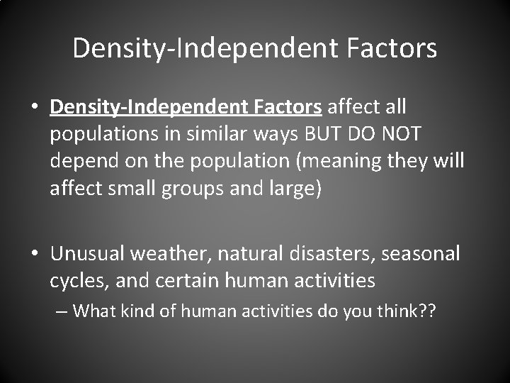 Density-Independent Factors • Density-Independent Factors affect all populations in similar ways BUT DO NOT