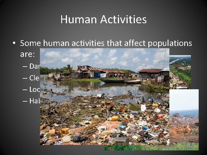 Human Activities • Some human activities that affect populations are: – Damming of rivers