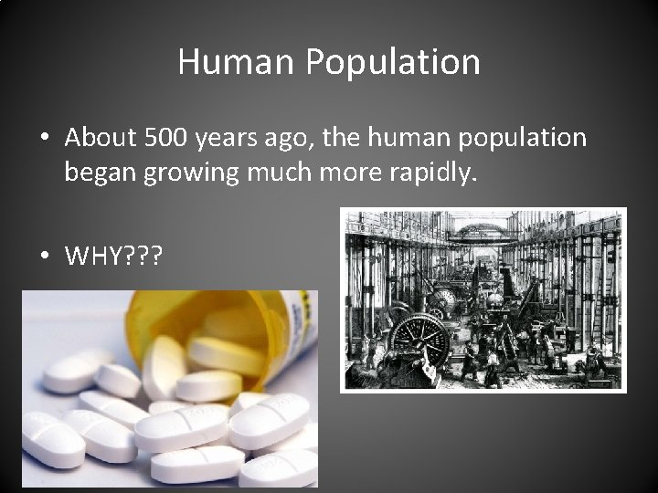 Human Population • About 500 years ago, the human population began growing much more