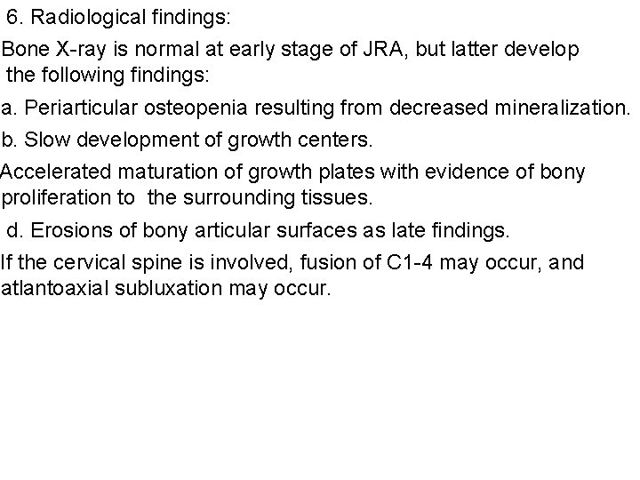 6. Radiological findings: Bone X-ray is normal at early stage of JRA, but latter