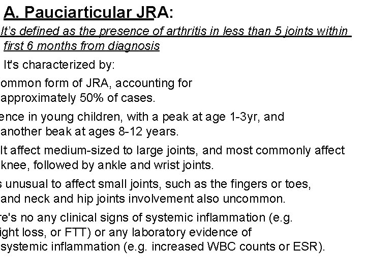 A. Pauciarticular JRA: It's defined as the presence of arthritis in less than 5