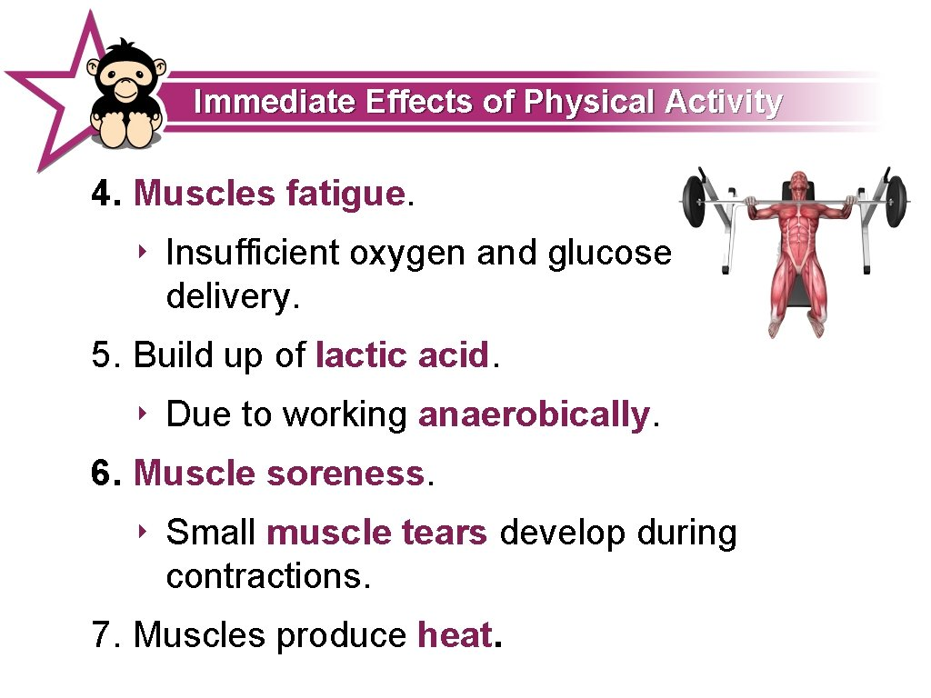 Immediate Effects of Physical Activity 4. Muscles fatigue. ‣ Insufficient oxygen and glucose delivery.