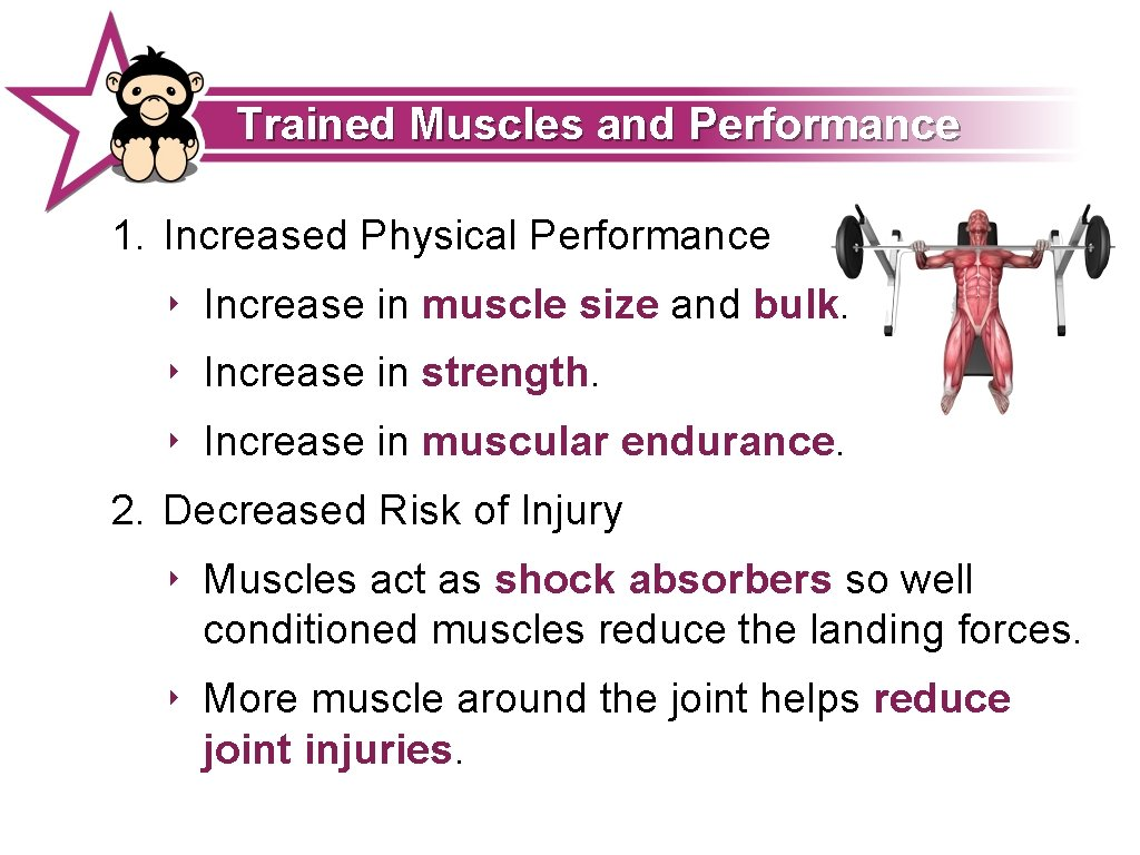 Trained Muscles and Performance 1. Increased Physical Performance ‣ Increase in muscle size and
