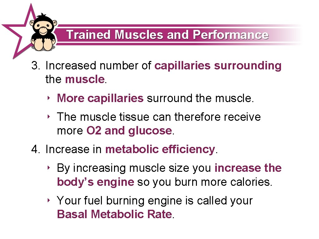 Trained Muscles and Performance 3. Increased number of capillaries surrounding the muscle. ‣ More