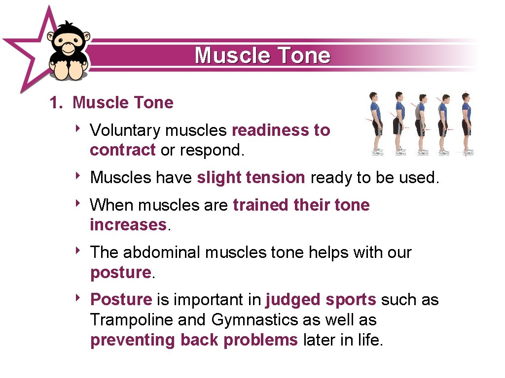 Muscle Tone 1. Muscle Tone ‣ Voluntary muscles readiness to contract or respond. ‣
