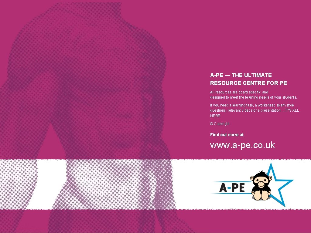 A-PE — THE ULTIMATE RESOURCE CENTRE FOR PE All resources are board specific and