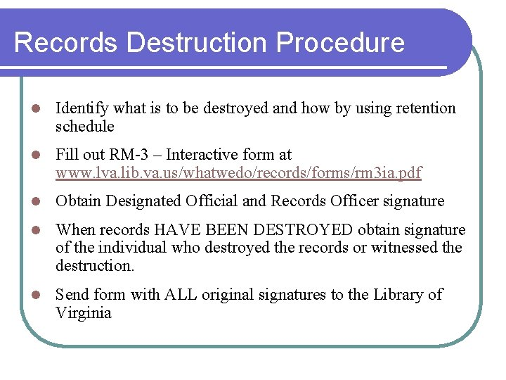 Records Destruction Procedure l Identify what is to be destroyed and how by using