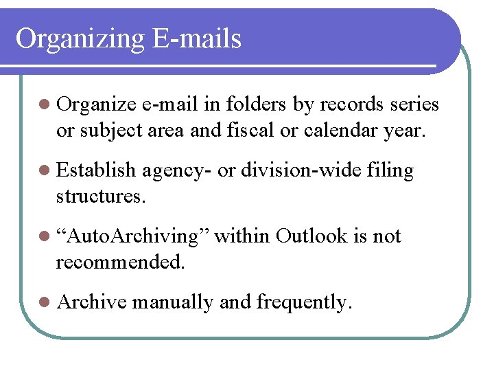 Organizing E-mails l Organize e-mail in folders by records series or subject area and