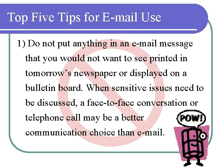 Top Five Tips for E-mail Use 1) Do not put anything in an e-mail
