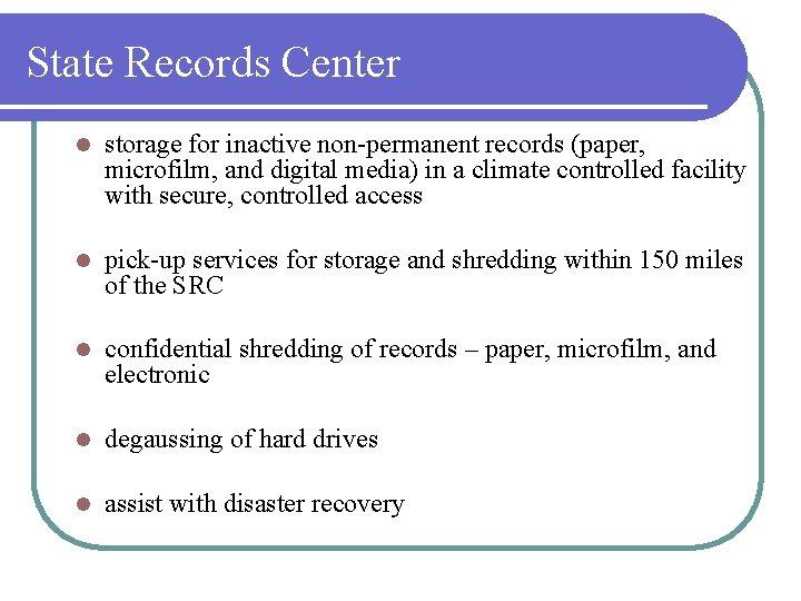 State Records Center l storage for inactive non-permanent records (paper, microfilm, and digital media)