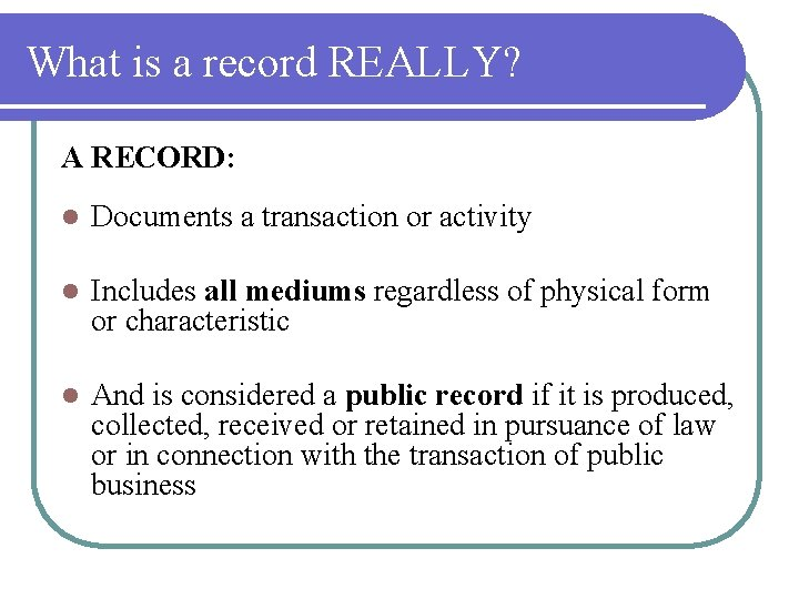 What is a record REALLY? A RECORD: l Documents a transaction or activity l