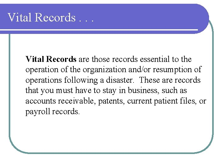 Vital Records. . . Vital Records are those records essential to the operation of