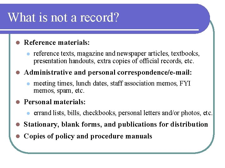 What is not a record? l Reference materials: l l Administrative and personal correspondence/e-mail: