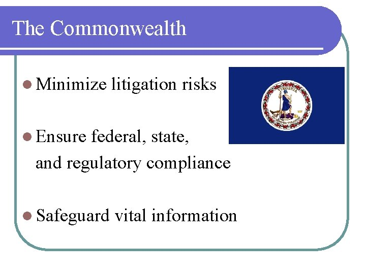 The Commonwealth l Minimize litigation risks l Ensure federal, state, and regulatory compliance l