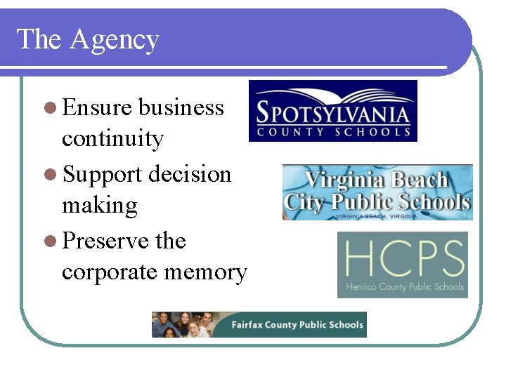 The Agency l Ensure business continuity l Support decision making l Preserve the corporate