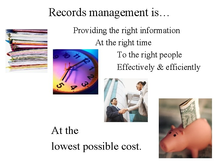 Records management is… Providing the right information At the right time To the right