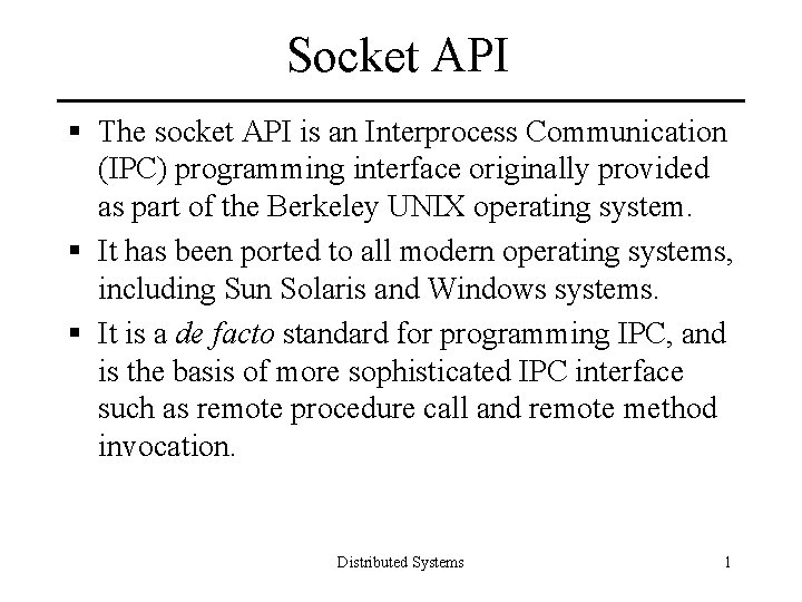 Socket API § The socket API is an Interprocess Communication (IPC) programming interface originally