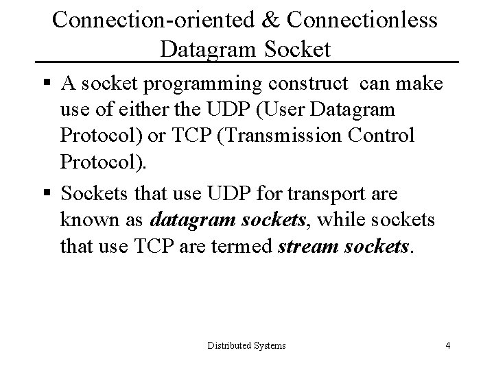 Connection-oriented & Connectionless Datagram Socket § A socket programming construct can make use of