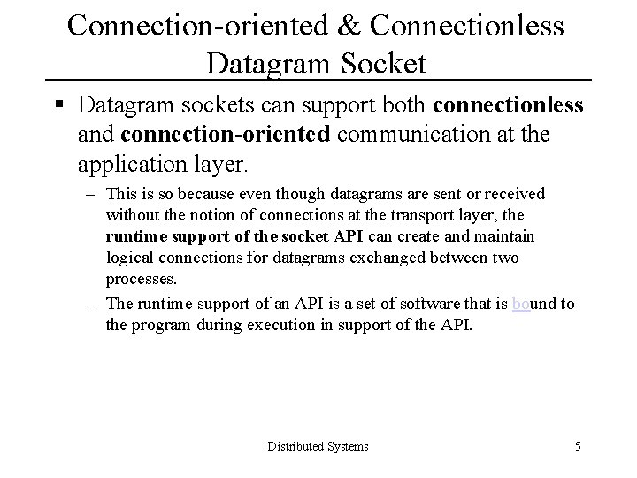 Connection-oriented & Connectionless Datagram Socket § Datagram sockets can support both connectionless and connection-oriented